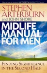 Midlife Manual for Men: Finding Significance in the Second Half (Life Transitions) - John Shore, Stephen Arterburn