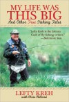 My Life Was This Big: And Other True Fishing Tales - Lefty Kreh