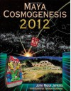 Maya Cosmogenesis 2012: The True Meaning of the Maya Calendar End-Date - John Major Jenkins, Terence McKenna