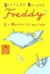 Freddy. Ein Hamster ist verliebt: Roman - Dietlof Reiche, Wolf Erlbruch