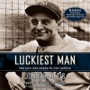 Luckiest Man: The Life and Death of Lou Gehrig (Audio) - Jonathan Eig, Edward Herrmann