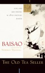 The Old Tea Seller: Life and Zen Poetry in 18th Century Kyoto - Baisao, Norman Waddell