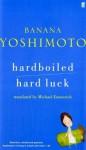 Hardboiled; & Hard Luck - Banana Yoshimoto