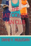 The Latecomers Fan Club - Diane Vanaskie Mulligan