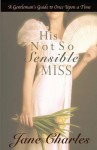 His Not So Sensible Miss: A Gentleman's Guide to Once Upon a Time - Book 3 - Jane Charles