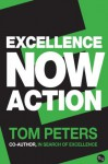 Excellence Now: Action - Tom Peters