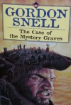The Case Of The Mystery Graves - Gordon Snell