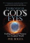 Through God's Eyes: Finding Peace and Purpose in a Troubled World - Phil Bolsta
