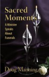 Sacred Moments: A Minister Speaks About Funerals - Doug Manning, Glenda Stansbury, Kathy Burns