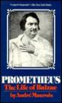 Prometheus: The Life of Balzac - André Maurois