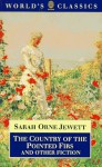 The Country of the Pointed Firs and Other Fiction - Sarah Orne Jewett