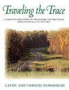 Traveling the Trace: A Complete Tour Guide to the Historic Natchez Trace from Nashville to Natchez - Cathy Summerlin