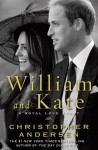 William and Kate: A Royal Love Story - Christopher Andersen
