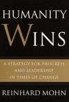Humanity Wins: A Strategy for Progress and Leadership in Times of Change - Reinhard Mohn