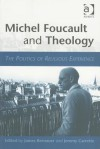 Michel Foucault and Theology: The Politics of Religious Experience - James William Bernauer, Jeremy R. Carrette