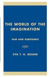 The World of the Imagination: Sum and Substance - Eva Brann