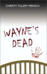 Wayne's Dead - Christy Tillery French