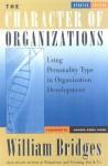 The Character of Organizations: Using Personality Type in Organization Development - William Bridges