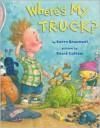 Where's My T-R-U-C-K? - Karen Beaumont, David Catrow