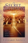 The Secret Gateway: Modern Theosophy and the Ancient Wisdom Tradition - Edward Abdill