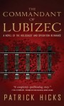 The Commandant of Lubizec: A Novel of The Holocaust and Operation Reinhard - Patrick Hicks