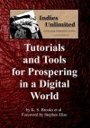 Indies Unlimited: Tutorials and Tools for Prospering in a Digital World - Yvonne Hertzberger, K.S. Brooks, Lynne Cantwell, K. Rowe, Rich Meyer, Carolyn Steele, Cathy Speight, M. Edward McNally, Stephen Hise, Melissa Pearl, L.A. Lewandowski, Jim Devitt, Al Kunz, Carol Wyer