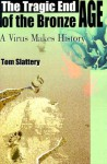 The Tragic End of the Bronze Age: A Virus Makes History - Tom Slattery