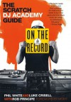On the Record: The Scratch DJ Academy Guide - Luke Crisell, Phil White, Rob Principe, Moby
