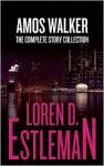 Amos Walker: The Complete Story Collection - Loren D. Estleman