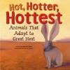 Hot, Hotter, Hottest: Animals That Adapt to Great Heat - Michael Dahl