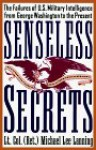 Senseless Secrets: The Failures of U.S. Military Intelligence from George Washington to the Present - Michael Lee Lanning