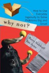 Why Not?: How to Use Everyday Ingenuity to Solve Problems Big And Small - Barry J. Nalebuff, Ian Ayres