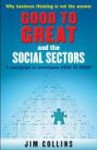 Good to Great and the Social Sectors: A Monograph to Accompany Good to Great - Jim Collins