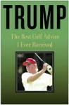 Trump: The Best Golf Advice I Ever Received - Donald Trump
