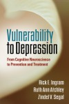 Vulnerability to Depression: From Cognitive Neuroscience to Prevention and Treatment - Rick E. Ingram, Ruth Ann Atchley, Zindel V. Segal