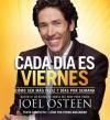 Cada Día es Viernes: Cómo ser mas feliz 7 días por semana - Joel Osteen