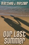 Our Last Summer - Matthew J. Metzger
