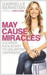 May Cause Miracles: A 6-Week Kick-Start to Unlimited Happiness - Gabrielle Bernstein