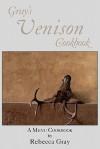 Gray's Venison Cookbook - Rebecca Gray
