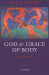 God and Grace of Body: Sacrament in Ordinary - David Brown