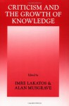 Criticism and the Growth of Knowledge: Proceedings of the International Colloquium in the Philosophy of Science, London, 1965, Vol. 4 - Imre Lakatos, Alan Musgrave