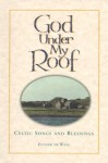 God Under My Roof: Celtic Songs and Blessings - Esther de Waal