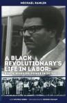 A Black Revolutionary's Life in Labor: Black Workers Power in Detroit - Michael C. Hamlin, Michele Gibbs, Joann C. Castle