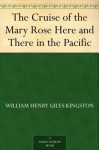 The Cruise of the Mary Rose Here and There in the Pacific - W.H.G. Kingston, Alfred Pearse