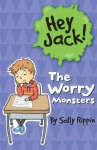 Hey Jack!: The Worry Monsters - Sally Rippin