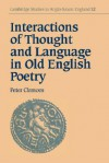Interactions of Thought and Language in Old English Poetry - Peter A. Clemoes, Simon Keynes, Andy Orchard