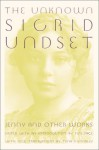The Unknown Sigrid Undset: Jenny & Other Works - Sigrid Undset, Tim Page, Tiina Nunnally, Naomi Walford