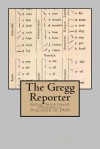 The Gregg Reporter: Gregg Shorthand - Originally Published in 1909 - John Robert Gregg, Maggie Mack