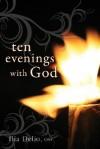 Ten Evenings with God - Ilia Delio