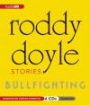 Bullfighting: Stories - Roddy Doyle, Lorcan Cranitch, Lorcan Cranitch